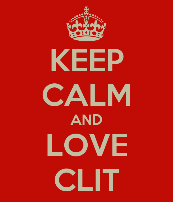 KEEP CALM AND LOVE CLIT