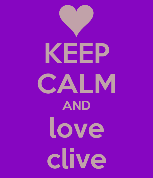 KEEP CALM AND love clive
