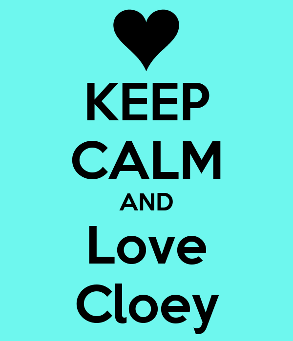 KEEP CALM AND Love Cloey