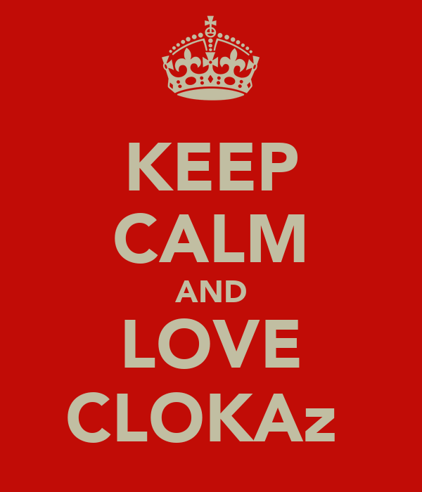 KEEP CALM AND LOVE CLOKAz