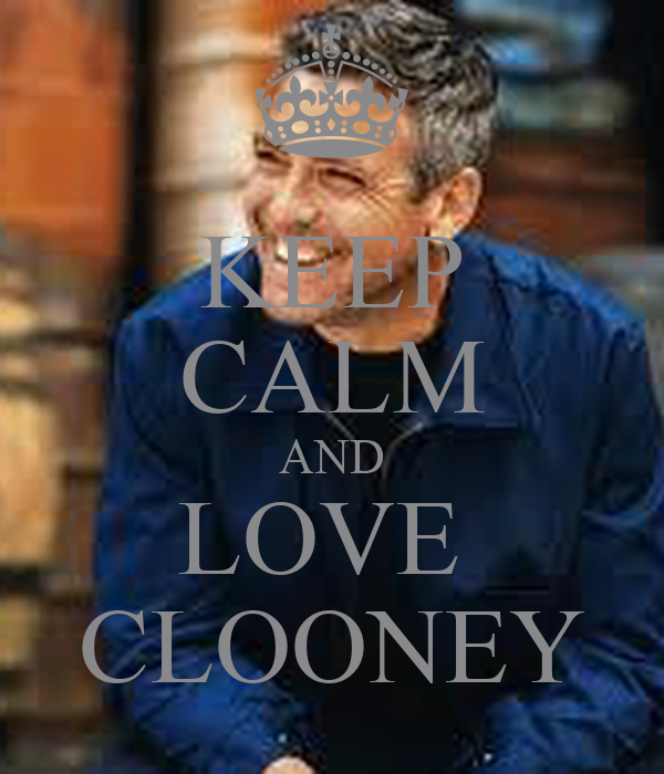 KEEP CALM AND LOVE  CLOONEY