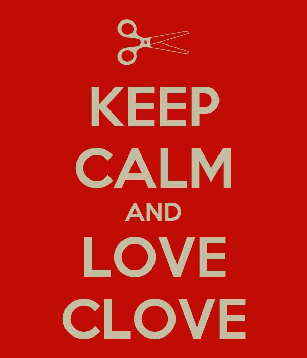 KEEP CALM AND LOVE CLOVE