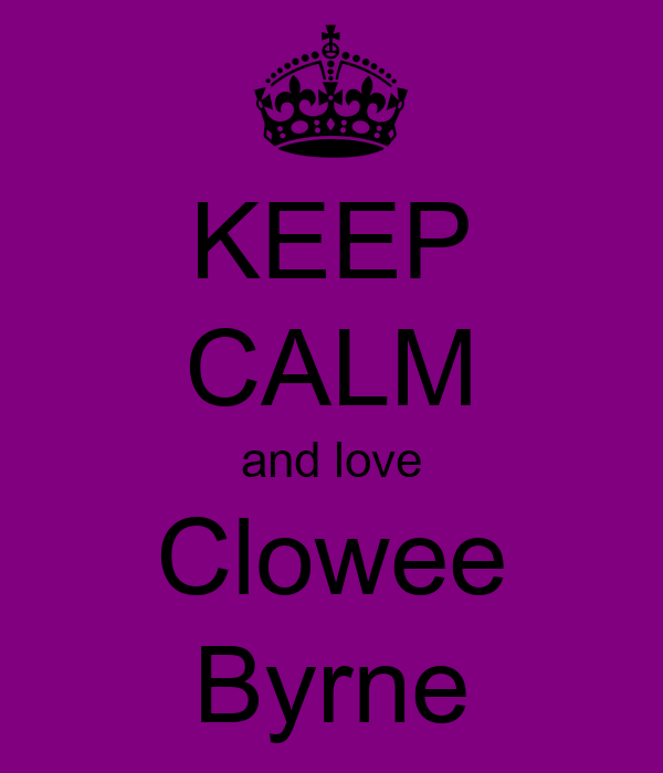 KEEP CALM and love Clowee Byrne