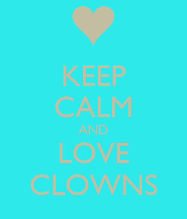 KEEP CALM AND LOVE CLOWNS