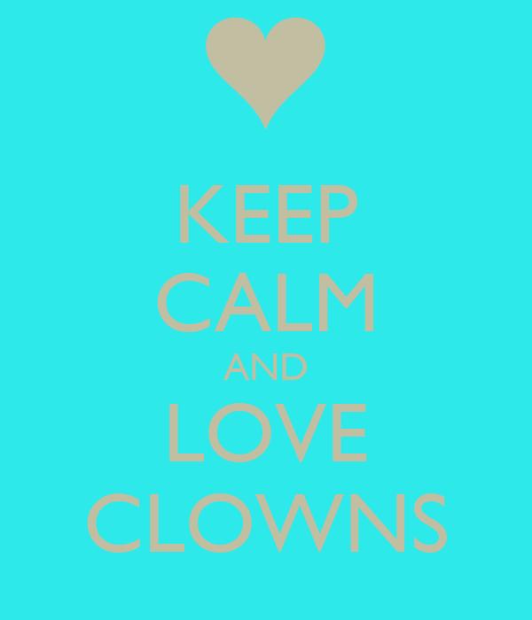 KEEP CALM AND LOVE CLOWNS