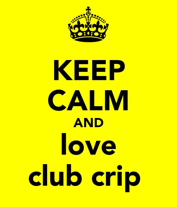 KEEP CALM AND love club crip