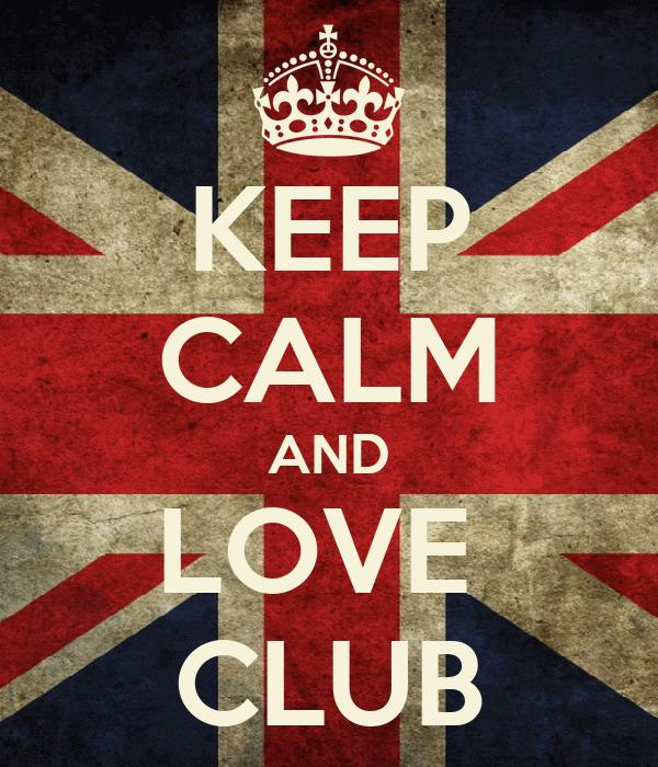KEEP CALM AND LOVE  CLUB