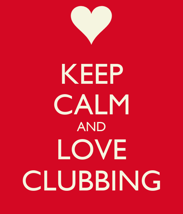 KEEP CALM AND LOVE CLUBBING