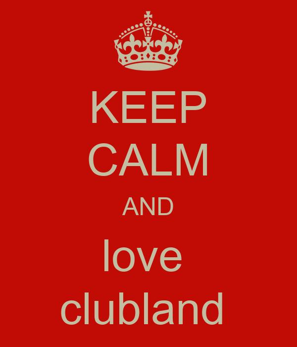 KEEP CALM AND love  clubland