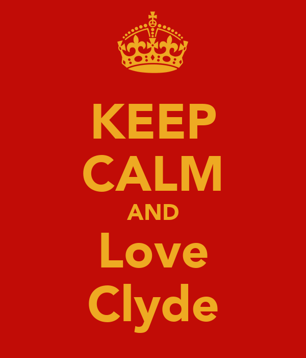 KEEP CALM AND Love Clyde