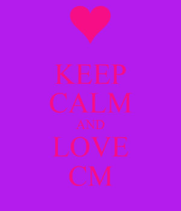 KEEP CALM AND LOVE CM