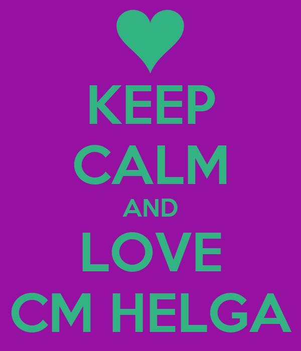 KEEP CALM AND LOVE CM HELGA