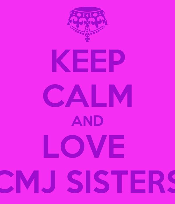 KEEP CALM AND LOVE  CMJ SISTERS