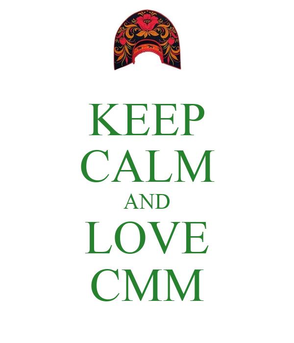 KEEP CALM AND LOVE CMM