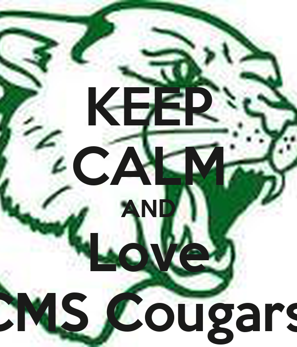 KEEP CALM AND Love CMS Cougars!