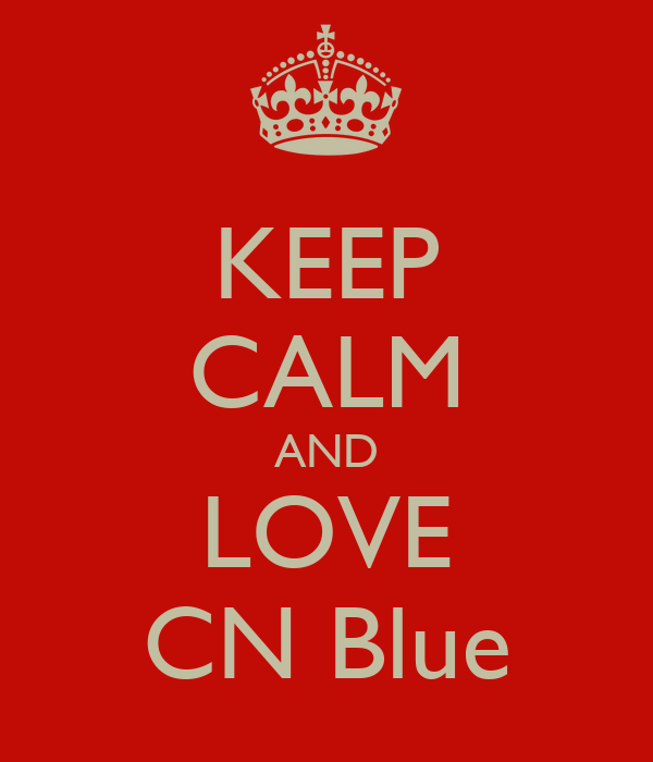 KEEP CALM AND LOVE CN Blue