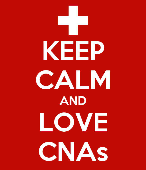 KEEP CALM AND LOVE CNAs