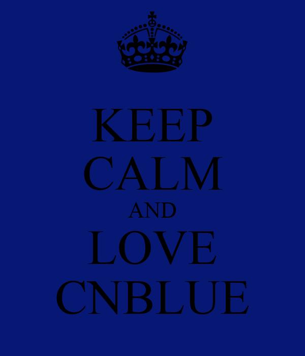 KEEP CALM AND LOVE CNBLUE