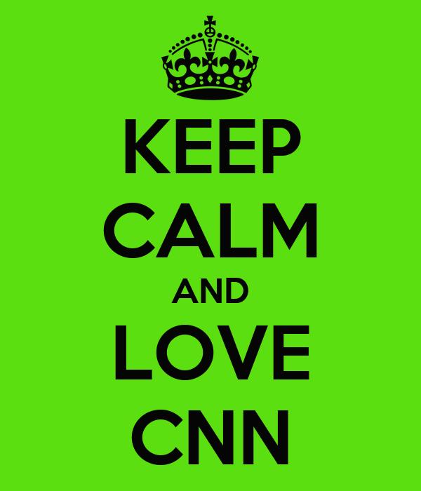 KEEP CALM AND LOVE CNN