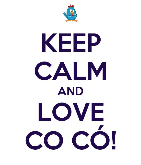 KEEP CALM AND LOVE CO CÓ!