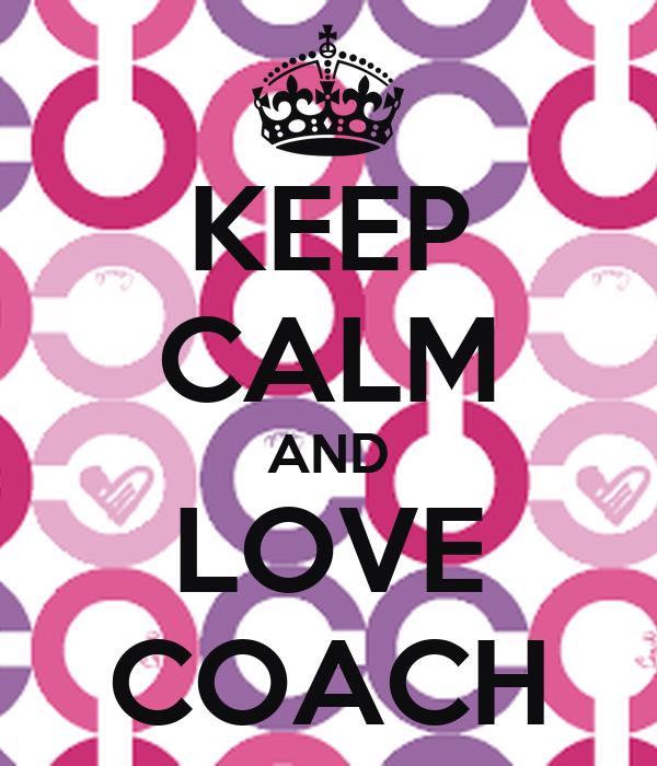 KEEP CALM AND LOVE COACH