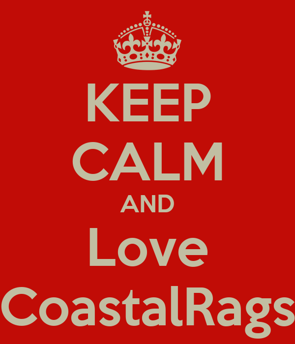 KEEP CALM AND Love CoastalRags