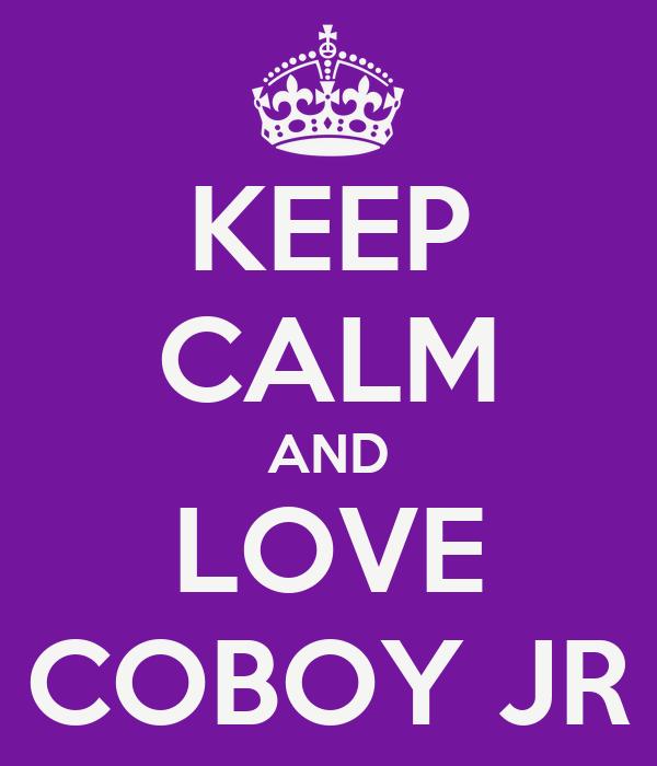 KEEP CALM AND LOVE COBOY JR