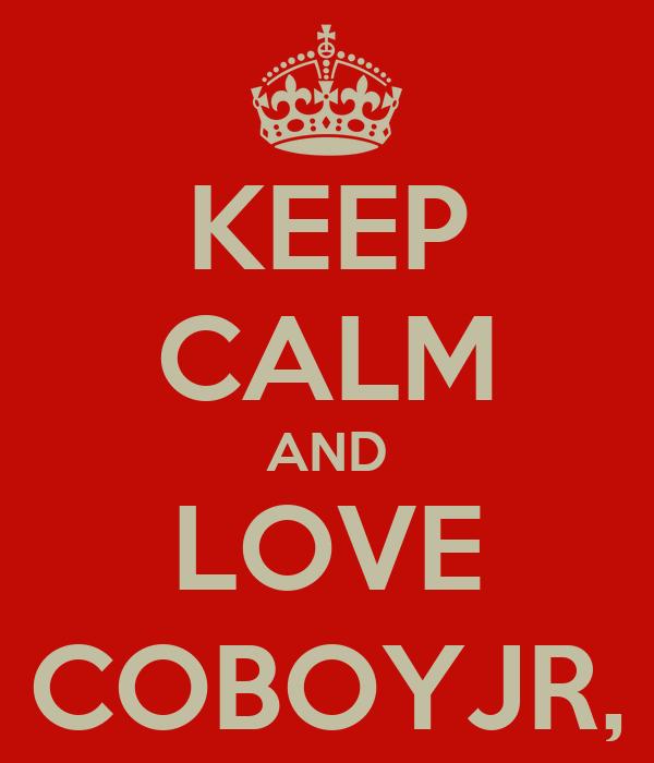 KEEP CALM AND LOVE COBOYJR,
