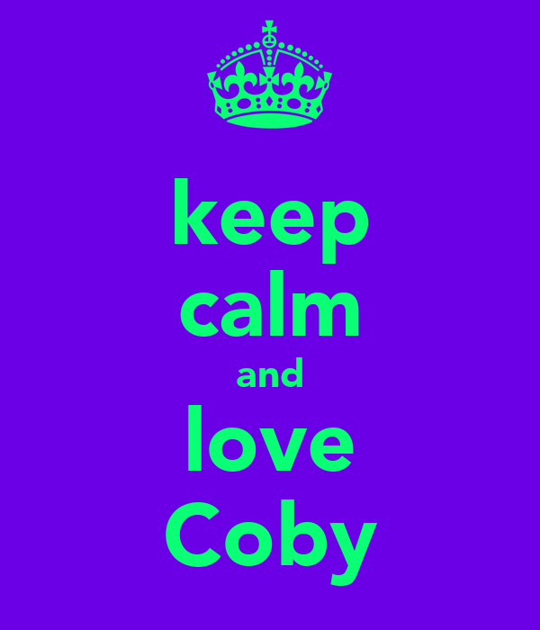 keep calm and love Coby