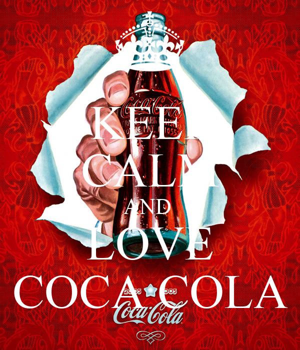 KEEP CALM AND  LOVE COCA COLA