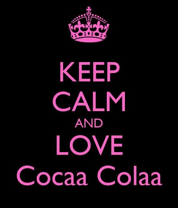 KEEP CALM AND LOVE Cocaa Colaa