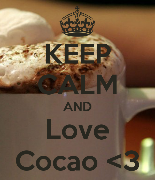 KEEP CALM AND Love Cocao <3