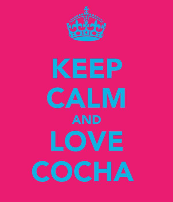 KEEP CALM AND LOVE COCHA
