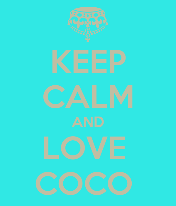 KEEP CALM AND LOVE  COCO