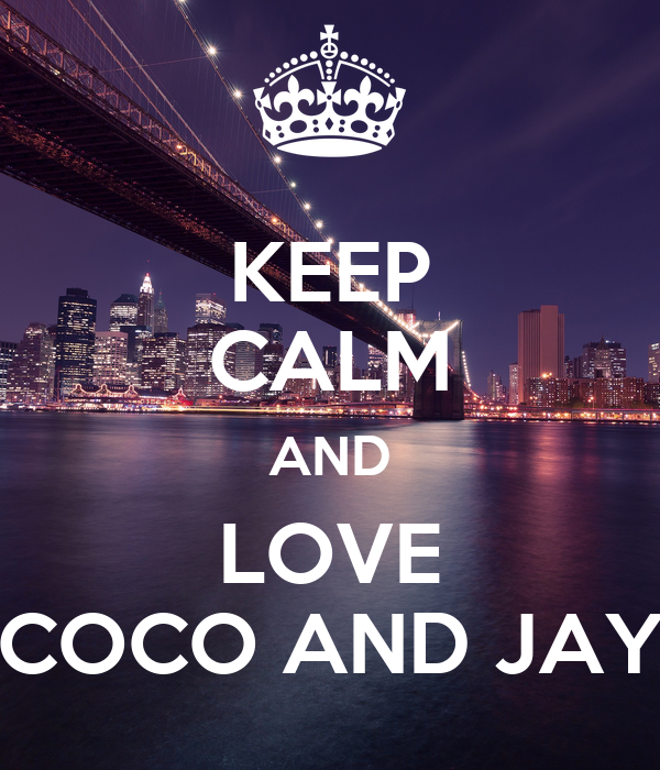 KEEP CALM AND LOVE COCO AND JAY