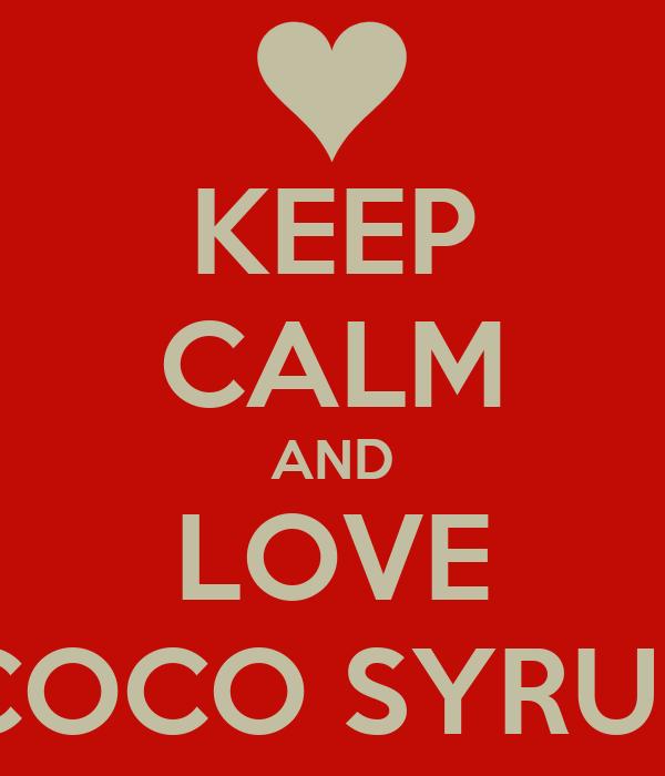 KEEP CALM AND LOVE COCO SYRUP