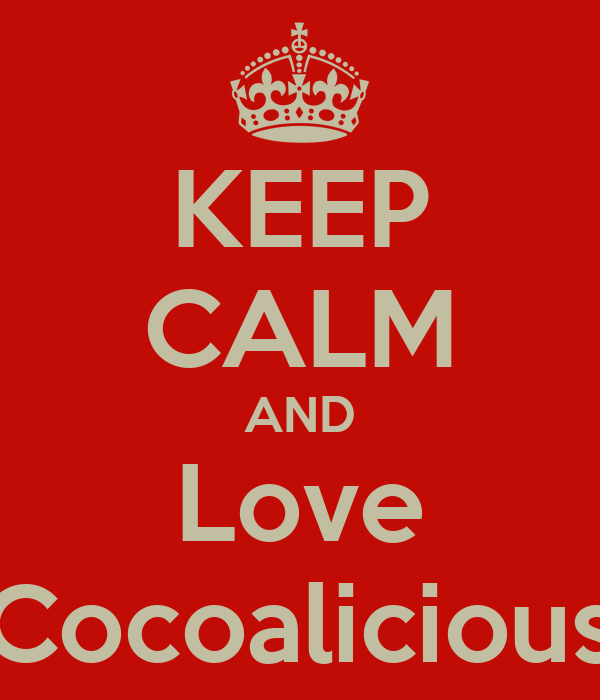 KEEP CALM AND Love Cocoalicious
