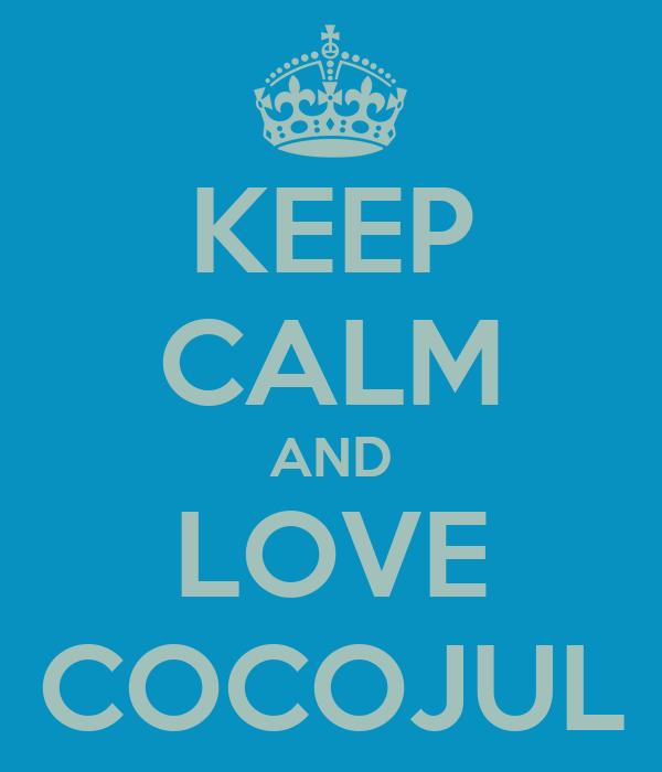 KEEP CALM AND LOVE COCOJUL