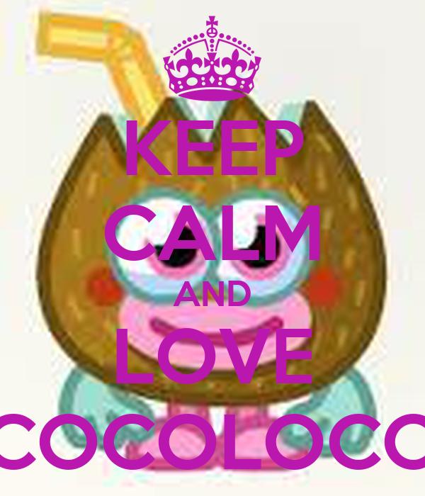 KEEP CALM AND LOVE COCOLOCO