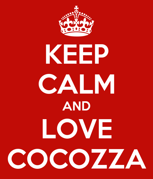 KEEP CALM AND LOVE COCOZZA