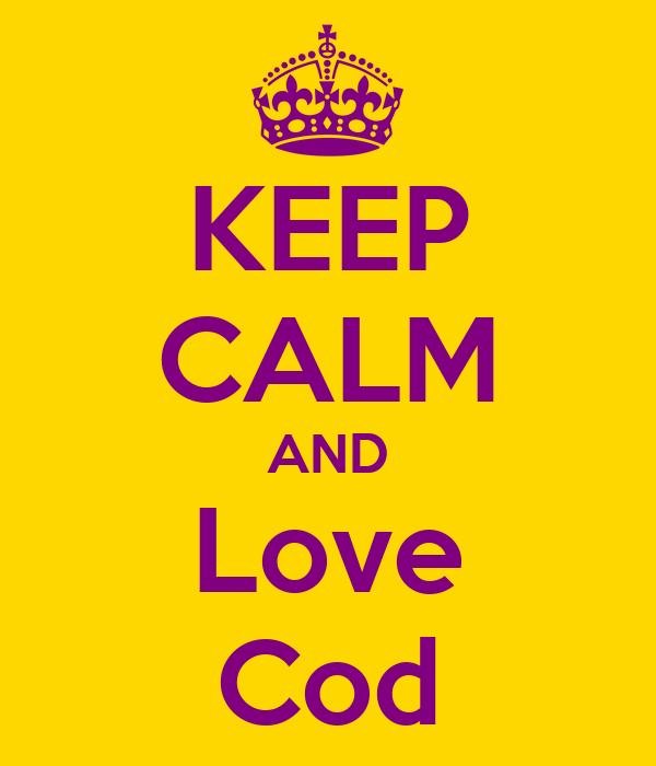 KEEP CALM AND Love Cod