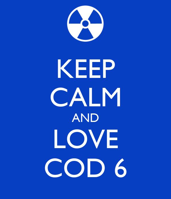 KEEP CALM AND LOVE COD 6