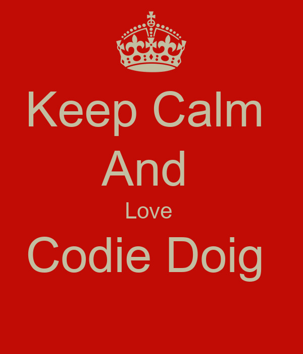 Keep Calm  And  Love  Codie Doig