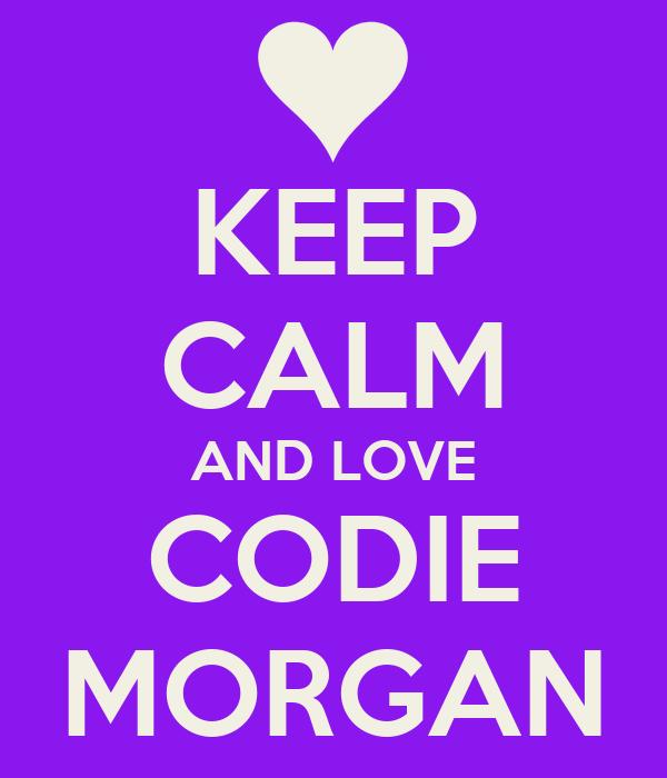 KEEP CALM AND LOVE CODIE MORGAN