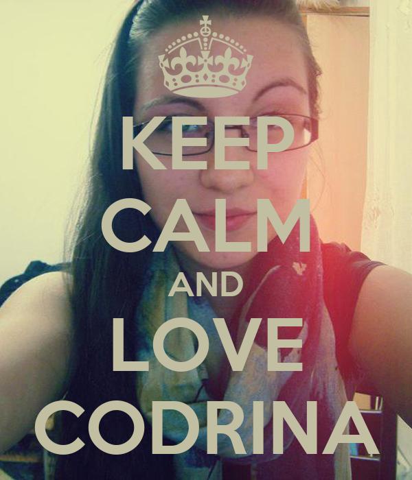 KEEP CALM AND LOVE CODRINA