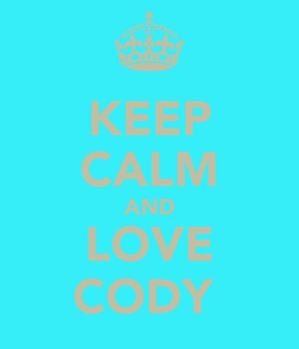 KEEP CALM AND LOVE CODY