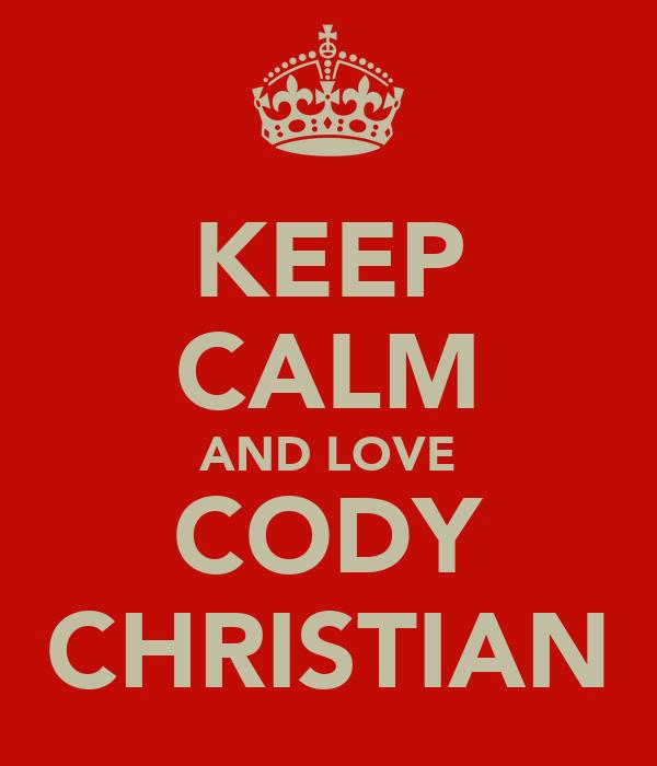 KEEP CALM AND LOVE CODY CHRISTIAN