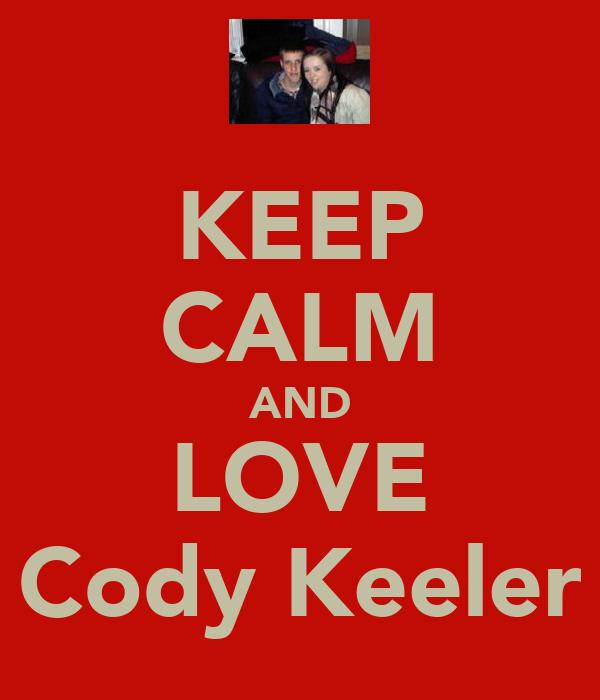 KEEP CALM AND LOVE Cody Keeler