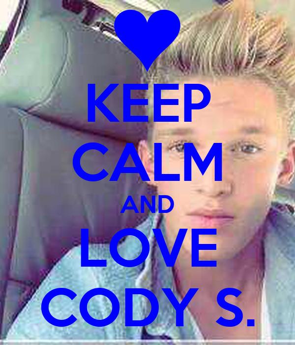 KEEP CALM AND LOVE CODY S.