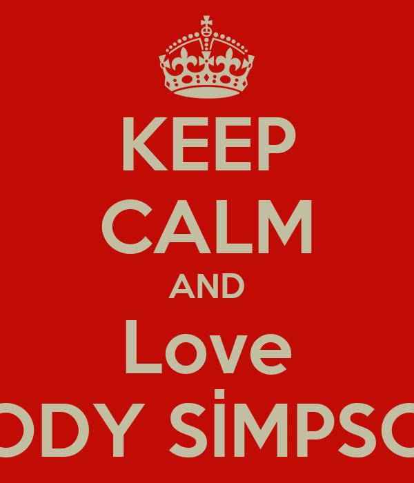 KEEP CALM AND Love CODY SİMPSON